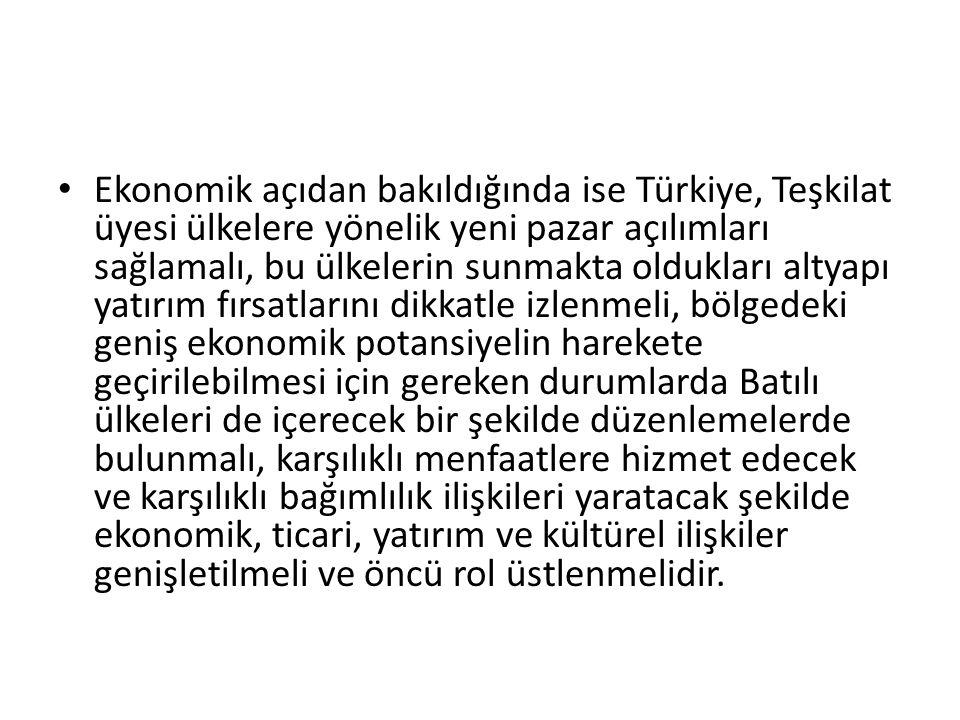Ekonomik açıdan bakıldığında ise Türkiye, Teşkilat üyesi ülkelere yönelik yeni pazar açılımları sağlamalı, bu ülkelerin sunmakta oldukları altyapı yat