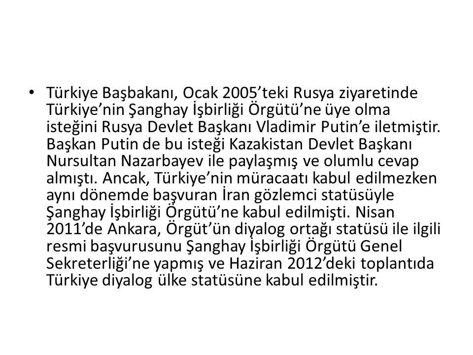 Türkiye Başbakanı, Ocak 2005'teki Rusya ziyaretinde Türkiye'nin Şanghay İşbirliği Örgütü'ne üye olma isteğini Rusya Devlet Başkanı Vladimir Putin'e il