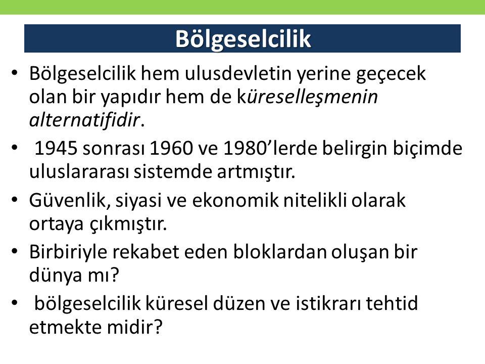 Bölgeselcilik Bölgeselcilik hem ulusdevletin yerine geçecek olan bir yapıdır hem de küreselleşmenin alternatifidir. 1945 sonrası 1960 ve 1980'lerde be
