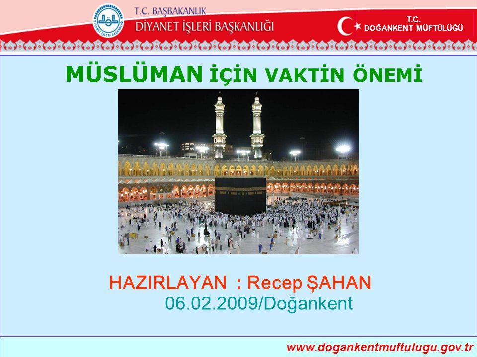 İslam dini günlük zamanı üç ana maksada uygun olarak programa bağlamamızı emreder; İŞTE GÜNLÜK PROGRAMIMIZ www.dogankentmuftulugu.gov.tr T.C.