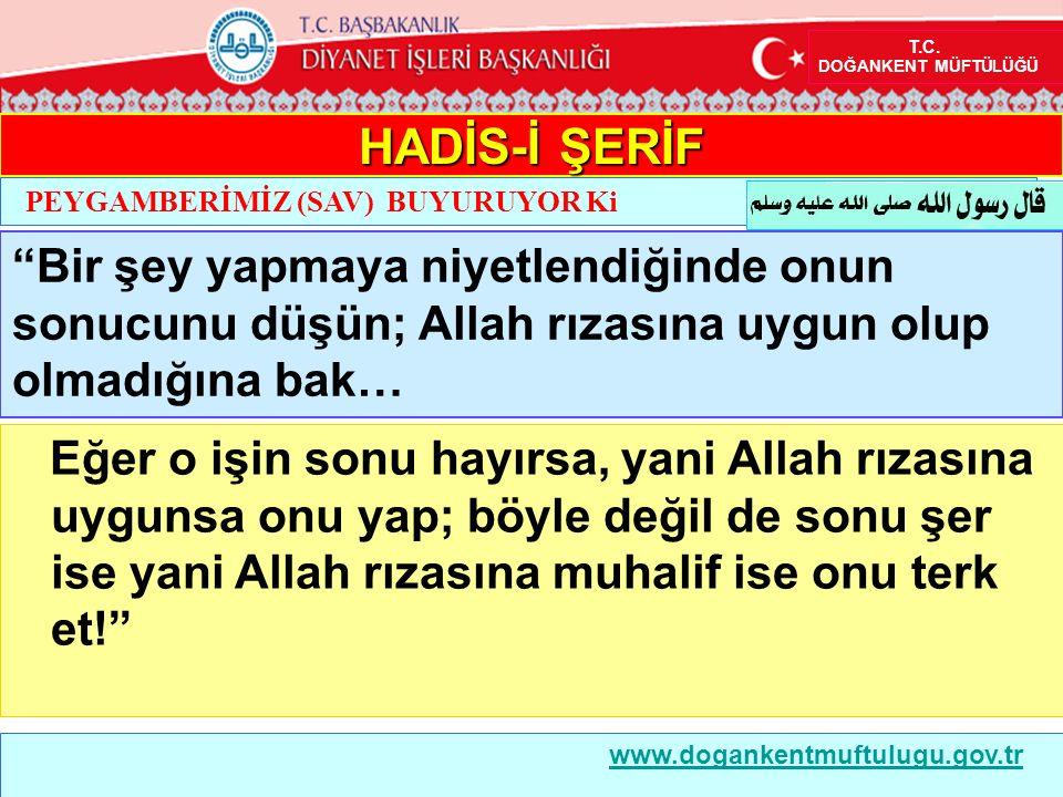 """Eğer o işin sonu hayırsa, yani Allah rızasına uygunsa onu yap; böyle değil de sonu şer ise yani Allah rızasına muhalif ise onu terk et!"""" HADİS-İ ŞERİF"""
