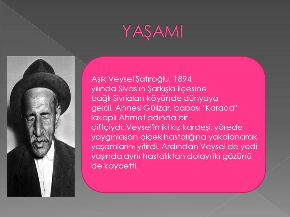 Aşık Veysel Şatıroğlu, 1894 yılında Sivas ın Şarkışla ilçesine bağlı Sivrialan köyünde dünyaya geldi.