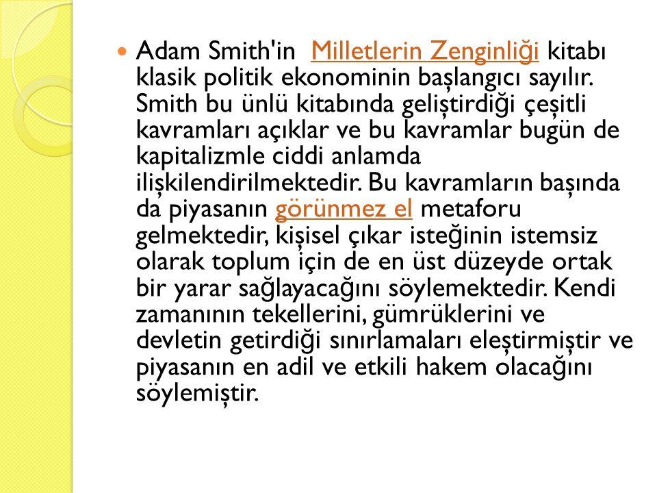 Adam Smith'in Milletlerin Zenginli ğ i kitabı klasik politik ekonominin başlangıcı sayılır. Smith bu ünlü kitabında geliştirdi ğ i çeşitli kavramları