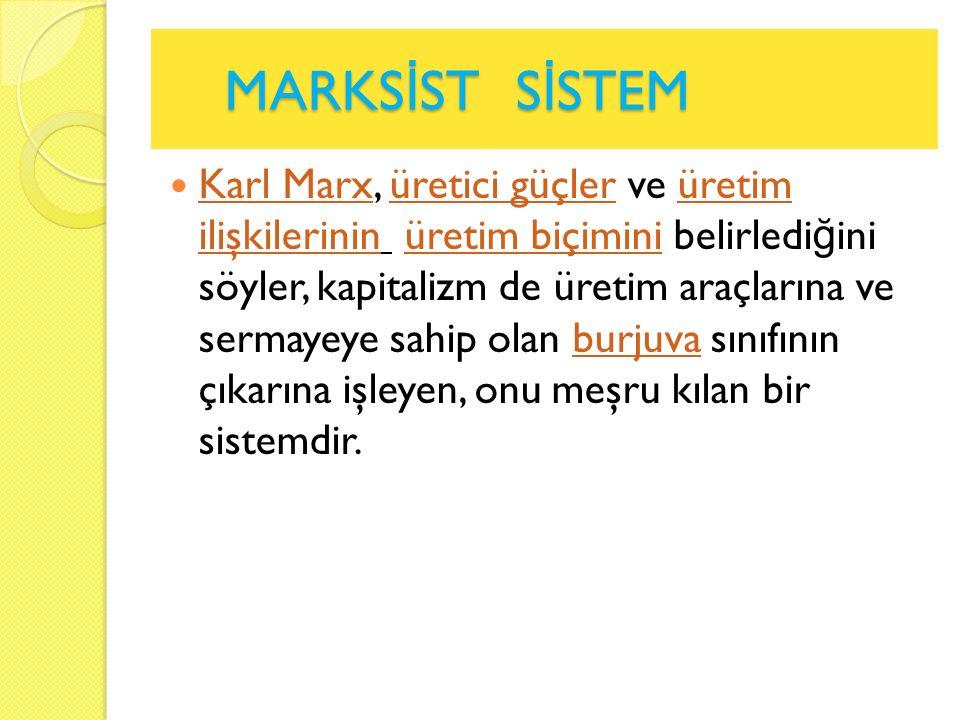 MARKS İ ST S İ STEM MARKS İ ST S İ STEM Karl Marx, üretici güçler ve üretim ilişkilerinin üretim biçimini belirledi ğ ini söyler, kapitalizm de üretim