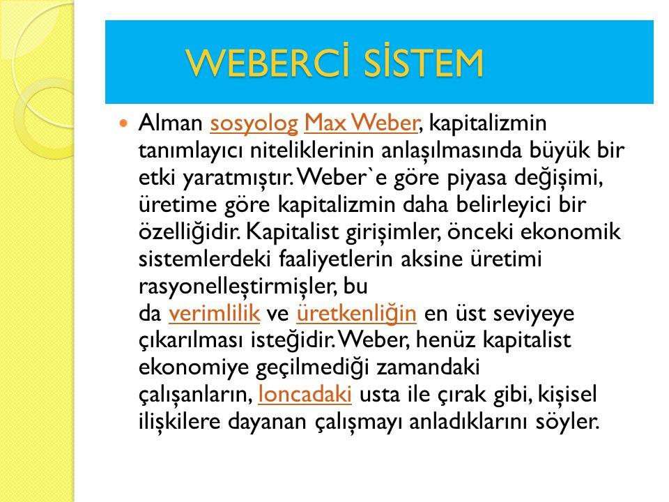 WEBERC İ S İ STEM WEBERC İ S İ STEM Alman sosyolog Max Weber, kapitalizmin tanımlayıcı niteliklerinin anlaşılmasında büyük bir etki yaratmıştır. Weber
