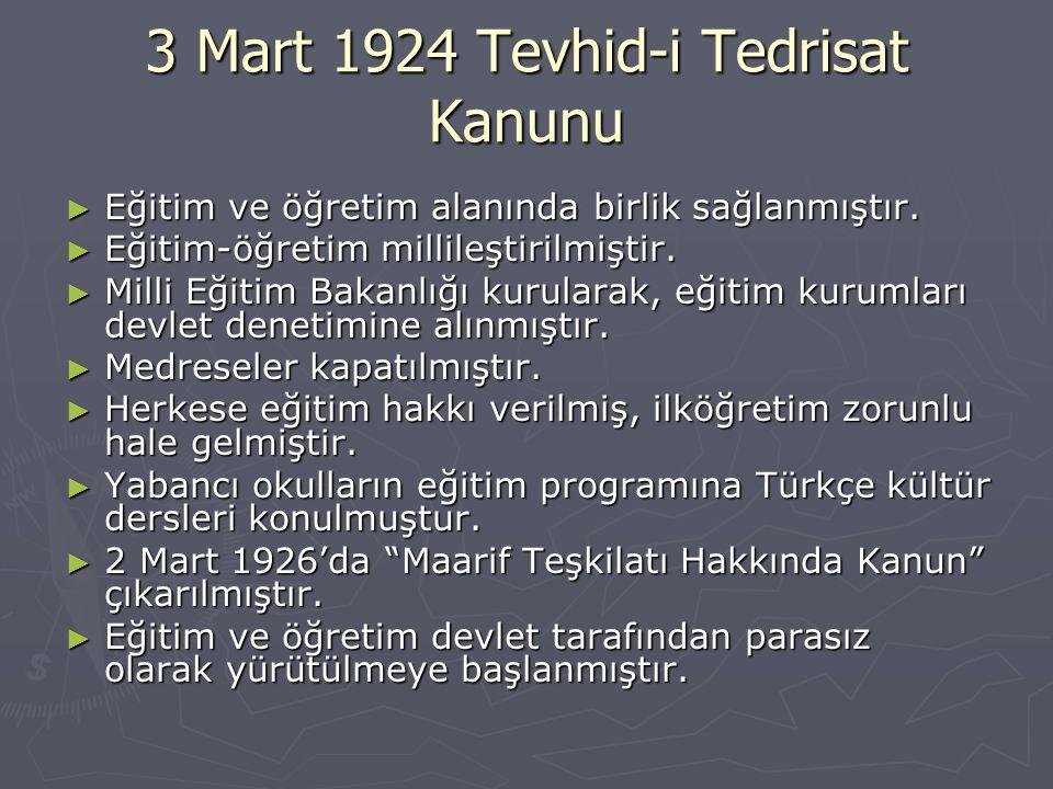 3 Mart 1924 Tevhid-i Tedrisat Kanunu ► Eğitim ve öğretim alanında birlik sağlanmıştır. ► Eğitim-öğretim millileştirilmiştir. ► Milli Eğitim Bakanlığı