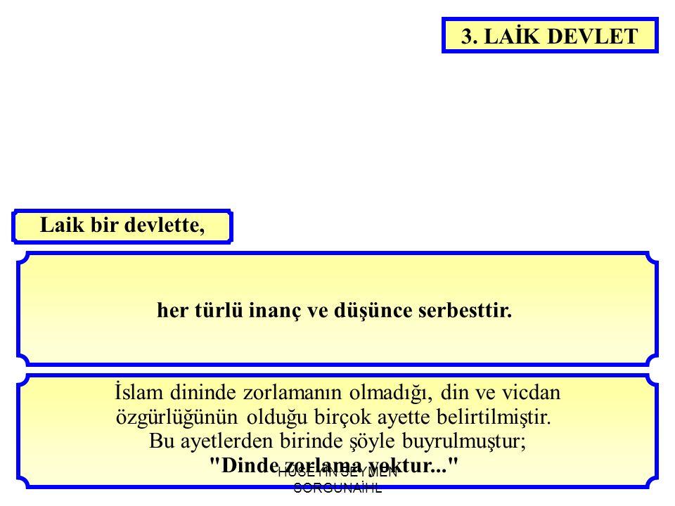 3. LAİK DEVLET her türlü inanç ve düşünce serbesttir. İslam dininde zorlamanın olmadığı, din ve vicdan özgürlüğünün olduğu birçok ayette belirtilmişti