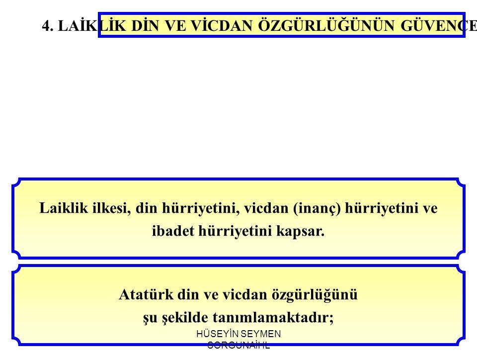 4. LAİKLİK DİN VE VİCDAN ÖZGÜRLÜĞÜNÜN GÜVENCESİDİR Laiklik ilkesi, din hürriyetini, vicdan (inanç) hürriyetini ve ibadet hürriyetini kapsar. Atatürk d