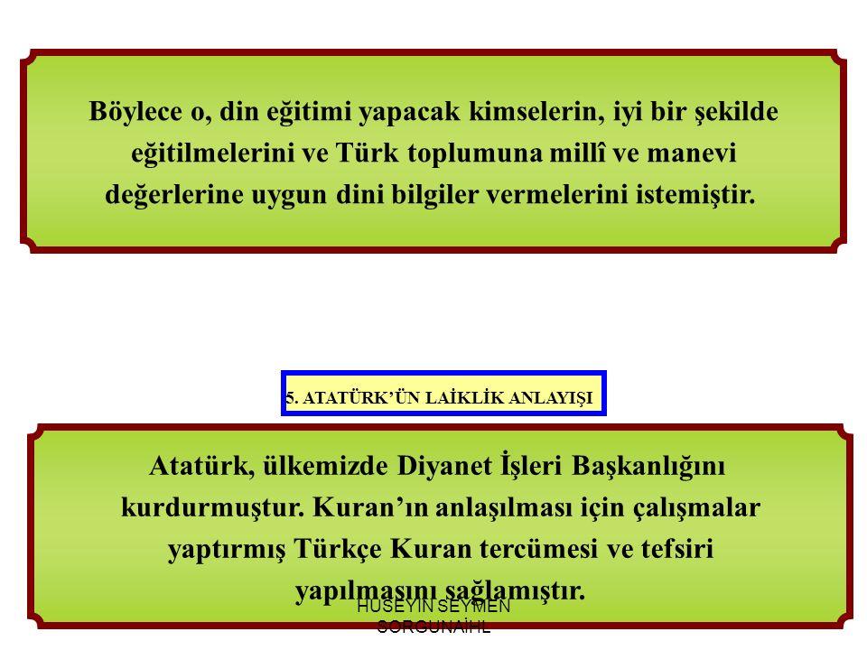 Atatürk, ülkemizde Diyanet İşleri Başkanlığını kurdurmuştur. Kuran'ın anlaşılması için çalışmalar yaptırmış Türkçe Kuran tercümesi ve tefsiri yapılmas