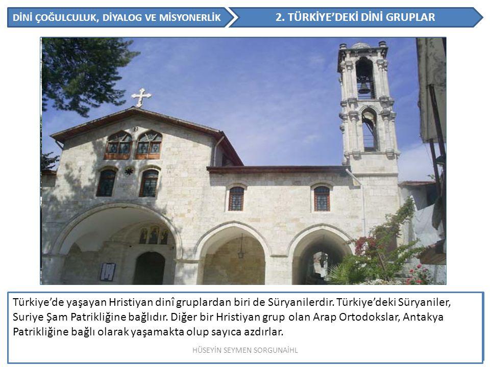 DİNİ ÇOĞULCULUK, DİYALOG VE MİSYONERLİK 2. TÜRKİYE'DEKİ DİNİ GRUPLAR Yahudiler Türkiye'de bulunan dini grupların en önemlilerindendir. Osmanlılar devr