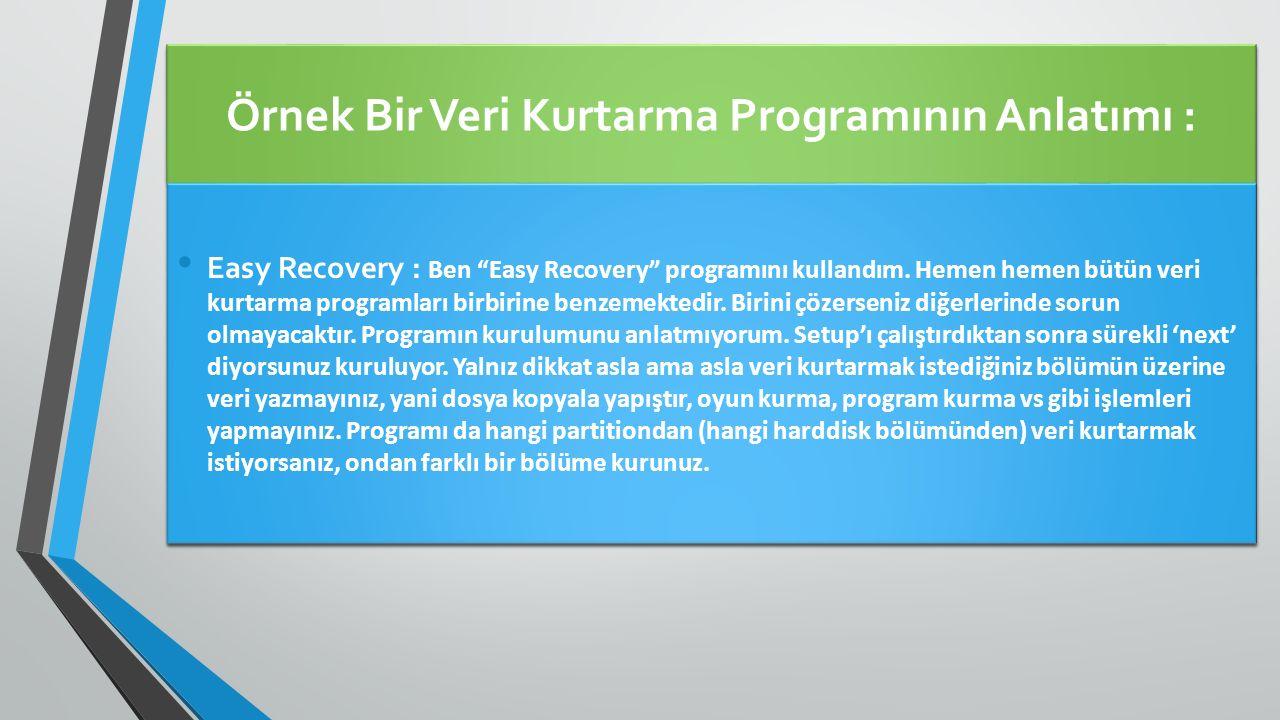 Örnek Bir Veri Kurtarma Programının Anlatımı : Easy Recovery : Ben Easy Recovery programını kullandım.