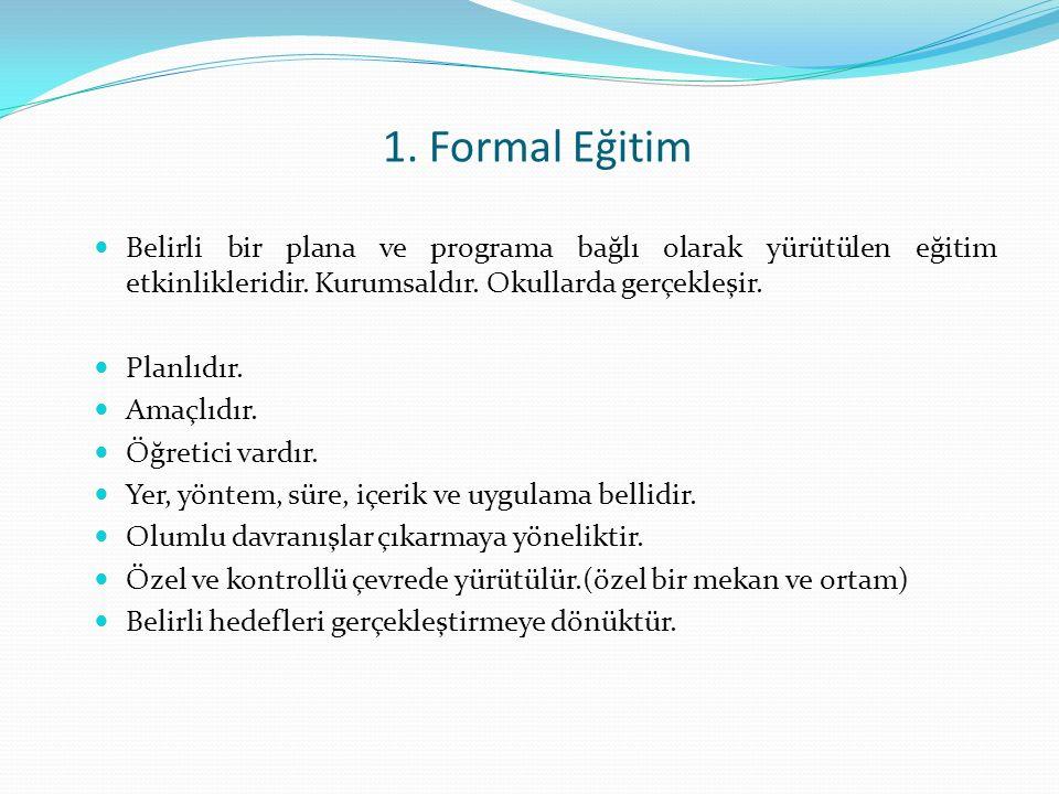 1. Formal Eğitim Belirli bir plana ve programa bağlı olarak yürütülen eğitim etkinlikleridir.