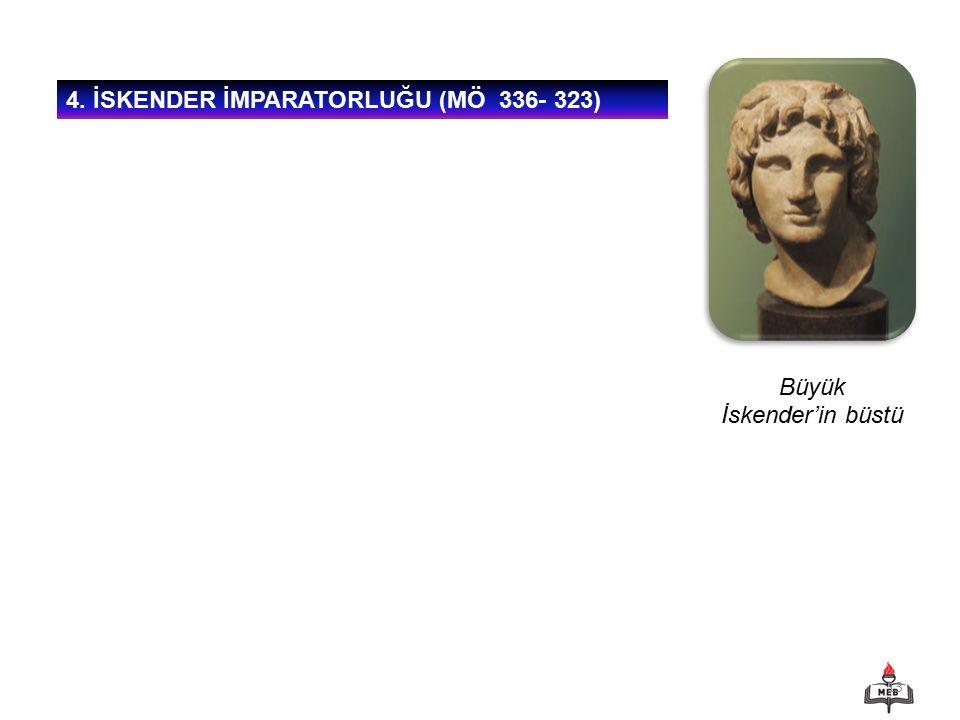 13 Büyük İskender'in büstü 4. İSKENDER İMPARATORLUĞU (MÖ 336- 323)