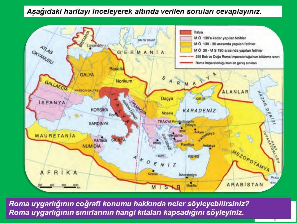 19 Aşağıdaki haritayı inceleyerek altında verilen soruları cevaplayınız. Roma uygarlığının coğrafi konumu hakkında neler söyleyebilirsiniz? Roma uygar