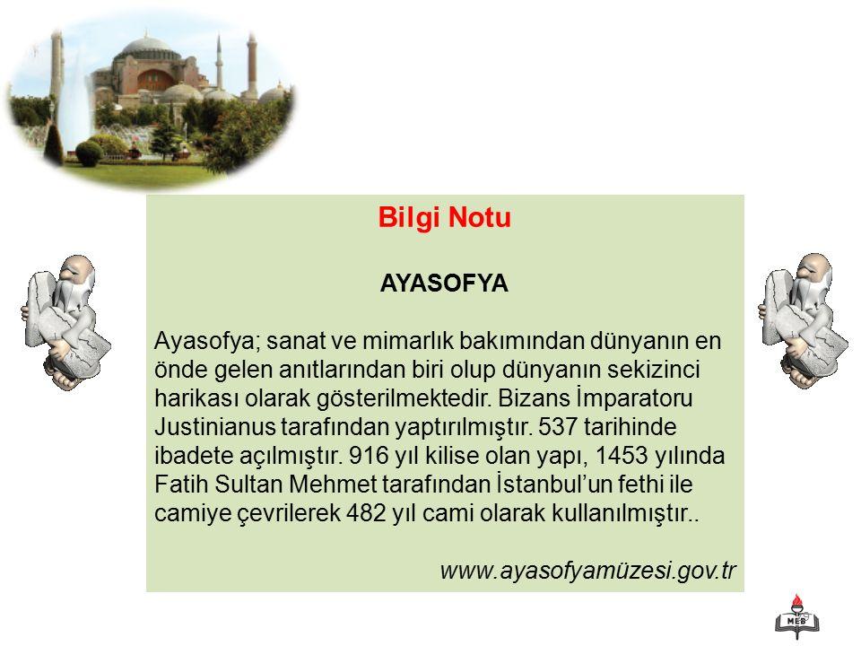 29 Bilgi Notu AYASOFYA Ayasofya; sanat ve mimarlık bakımından dünyanın en önde gelen anıtlarından biri olup dünyanın sekizinci harikası olarak gösteri