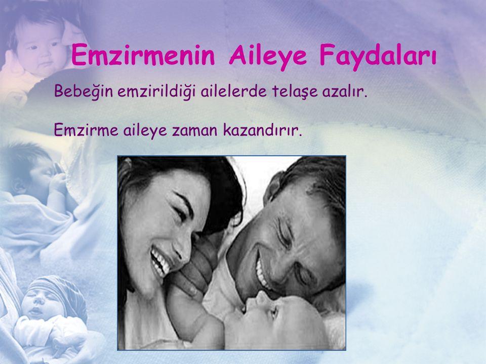 Emzirmenin Aileye Faydaları Bebeğin emzirildiği ailelerde telaşe azalır. Emzirme aileye zaman kazandırır.