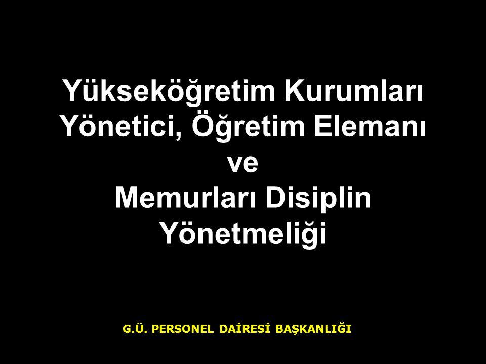 Yükseköğretim Kurumları Yönetici, Öğretim Elemanı ve Memurları Disiplin Yönetmeliği G.Ü.