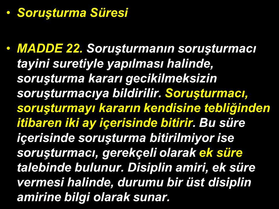 Soruşturma Süresi MADDE 22.