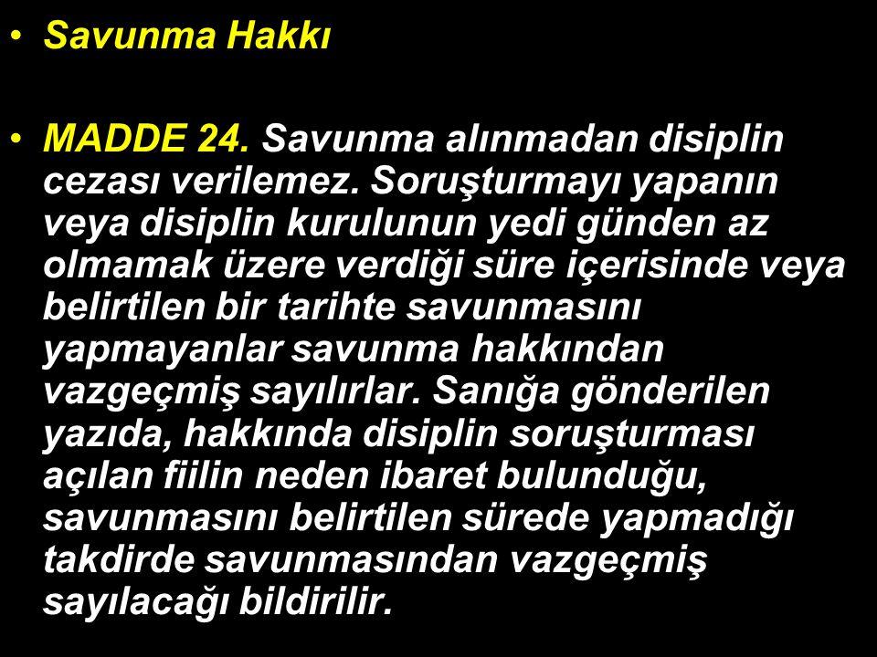 Savunma Hakkı MADDE 24. Savunma alınmadan disiplin cezası verilemez.