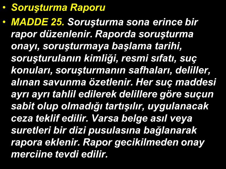 Soruşturma Raporu MADDE 25. Soruşturma sona erince bir rapor düzenlenir.