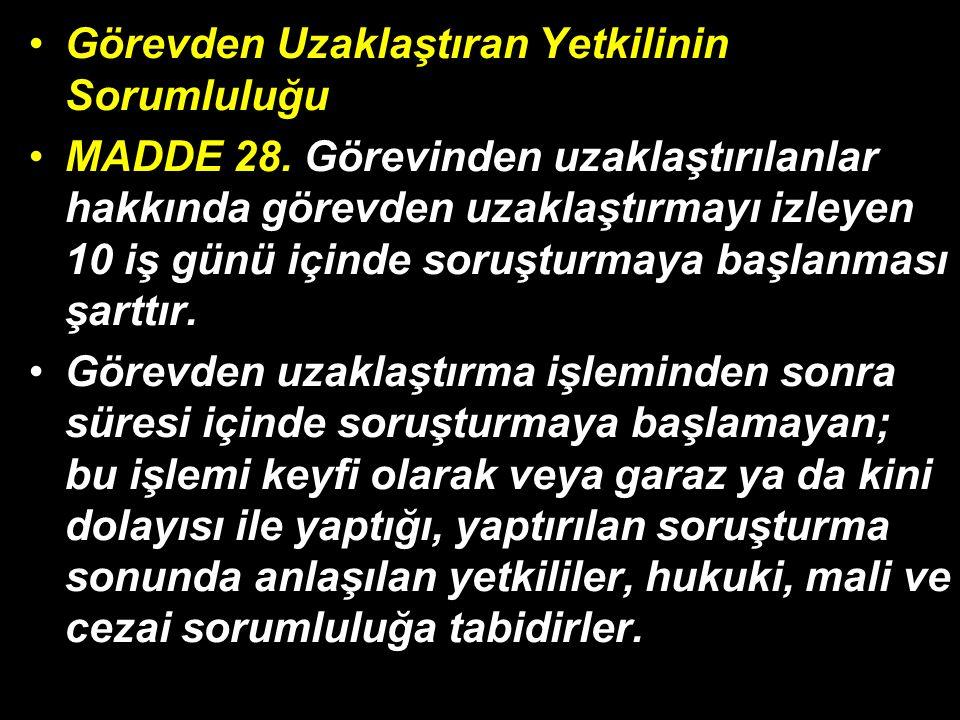 Görevden Uzaklaştıran Yetkilinin Sorumluluğu MADDE 28.