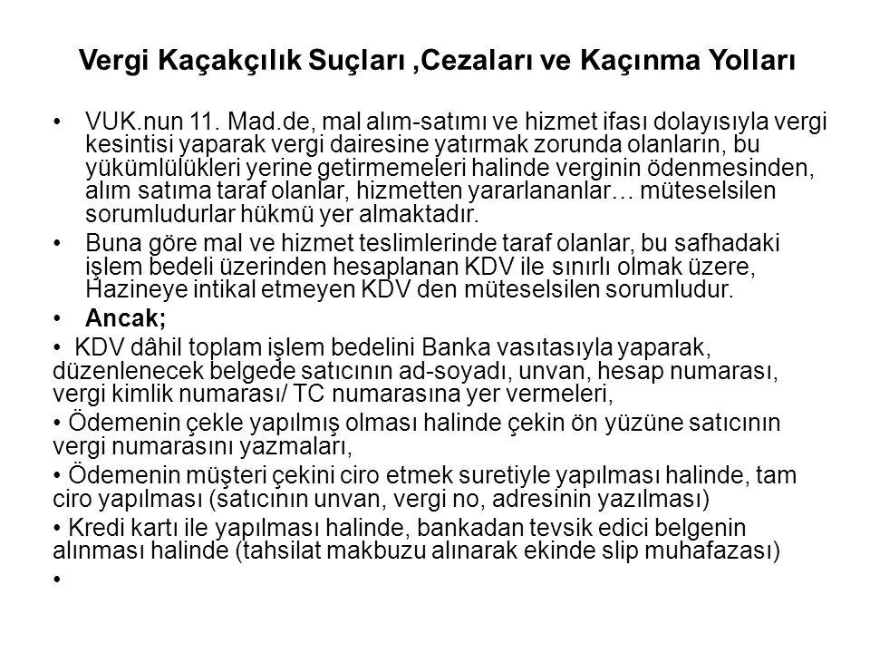 Vergi Kaçakçılık Suçları,Cezaları ve Kaçınma Yolları VUK.nun 11. Mad.de, mal alım-satımı ve hizmet ifası dolayısıyla vergi kesintisi yaparak vergi dai