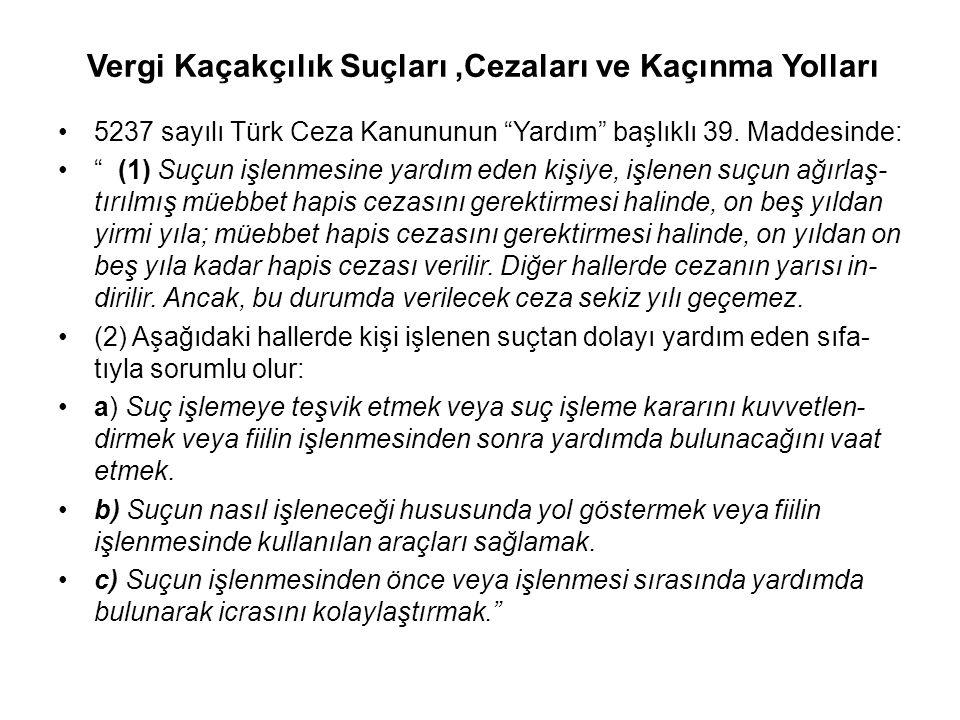 """Vergi Kaçakçılık Suçları,Cezaları ve Kaçınma Yolları 5237 sayılı Türk Ceza Kanununun """"Yardım"""" başlıklı 39. Maddesinde: """" (1) Suçun işlenmesine yardım"""