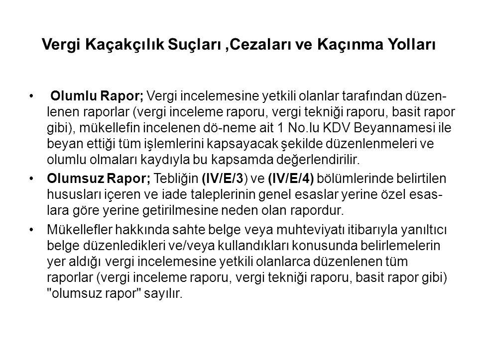 Vergi Kaçakçılık Suçları,Cezaları ve Kaçınma Yolları Olumlu Rapor; Vergi incelemesine yetkili olanlar tarafından düzen- lenen raporlar (vergi inceleme