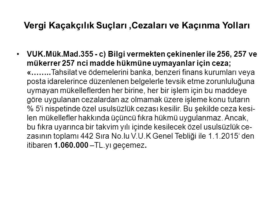 Vergi Kaçakçılık Suçları,Cezaları ve Kaçınma Yolları VUK.Mük.Mad.355 - c) Bilgi vermekten çekinenler ile 256, 257 ve mükerrer 257 nci madde hükmüne uy