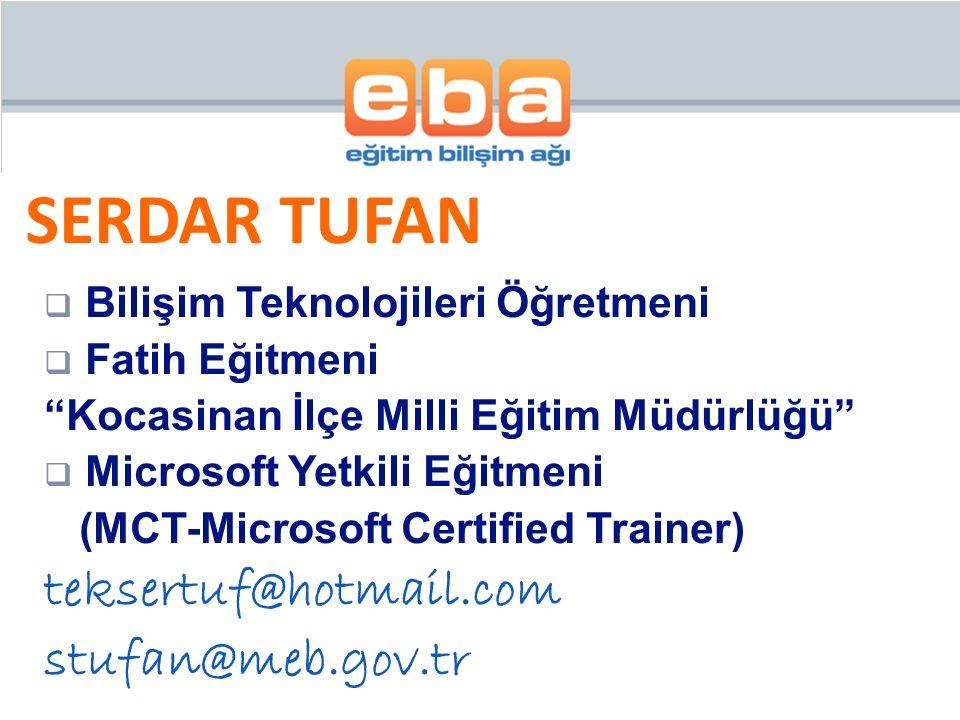 SERDAR TUFAN  Bilişim Teknolojileri Öğretmeni  Fatih Eğitmeni Kocasinan İlçe Milli Eğitim Müdürlüğü  Microsoft Yetkili Eğitmeni (MCT-Microsoft Certified Trainer) teksertuf@hotmail.com stufan@meb.gov.tr