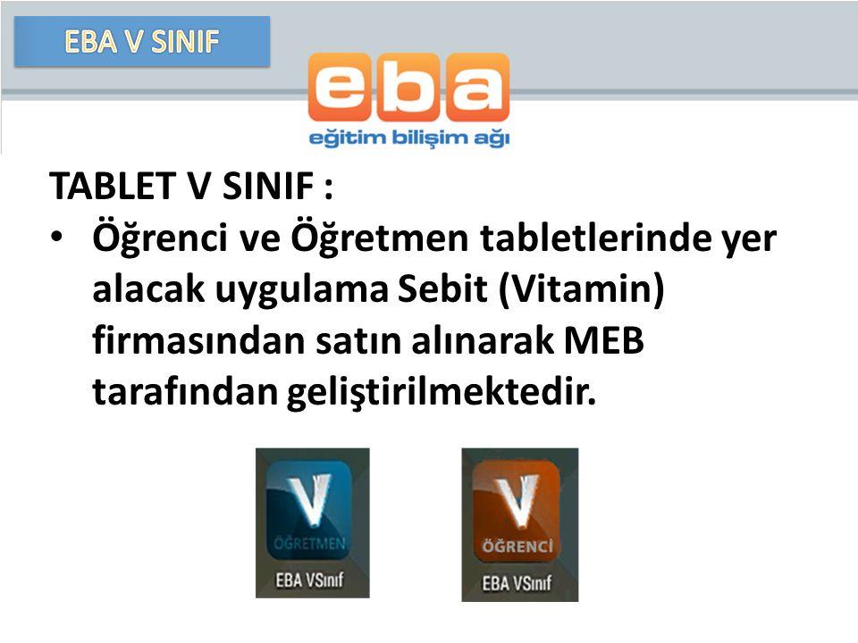 TABLET V SINIF : Öğrenci ve Öğretmen tabletlerinde yer alacak uygulama Sebit (Vitamin) firmasından satın alınarak MEB tarafından geliştirilmektedir.