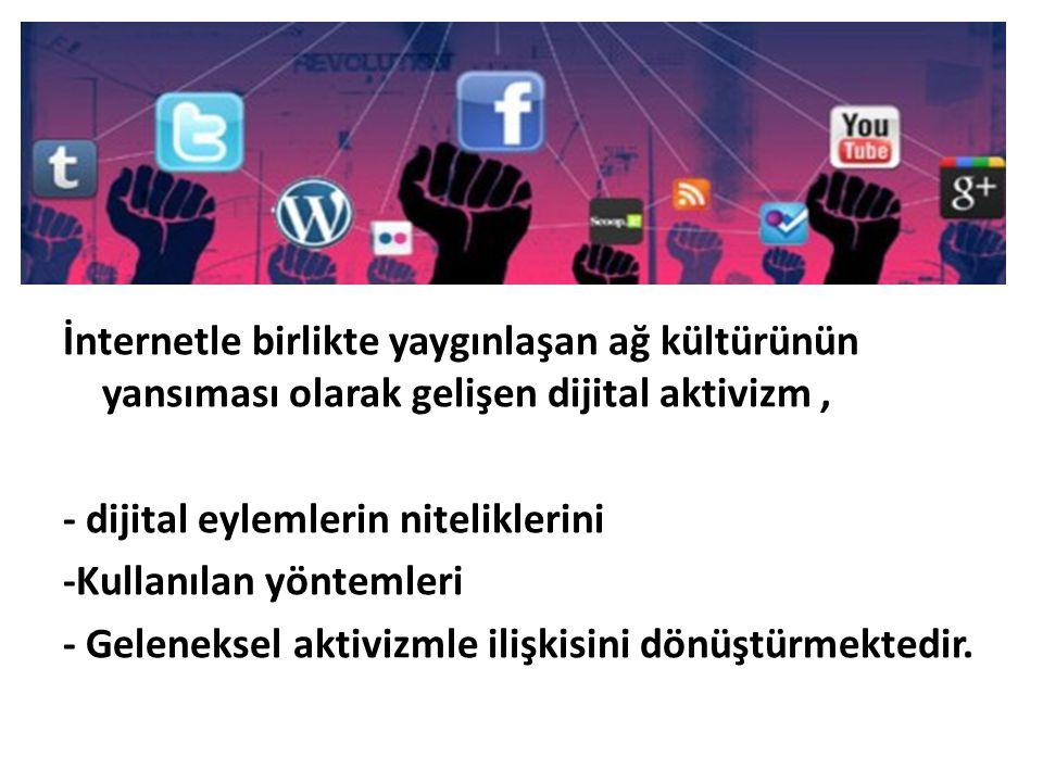 İnternetle birlikte yaygınlaşan ağ kültürünün yansıması olarak gelişen dijital aktivizm, - dijital eylemlerin niteliklerini -Kullanılan yöntemleri - G