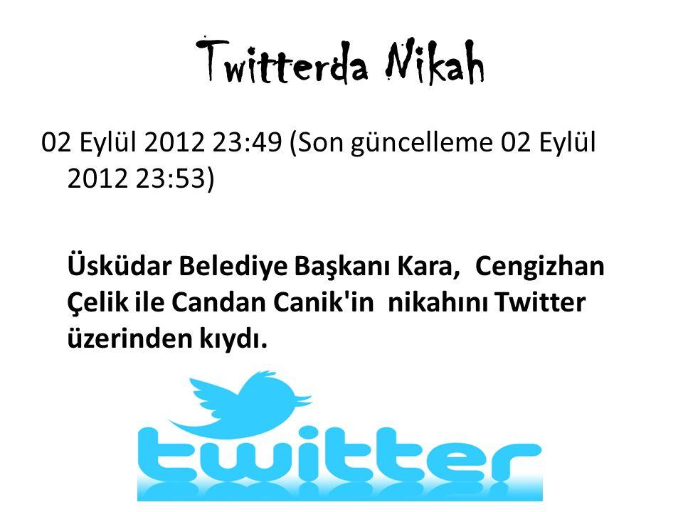 Twitterda Nikah 02 Eylül 2012 23:49 (Son güncelleme 02 Eylül 2012 23:53) Üsküdar Belediye Başkanı Kara, Cengizhan Çelik ile Candan Canik'in nikahını T