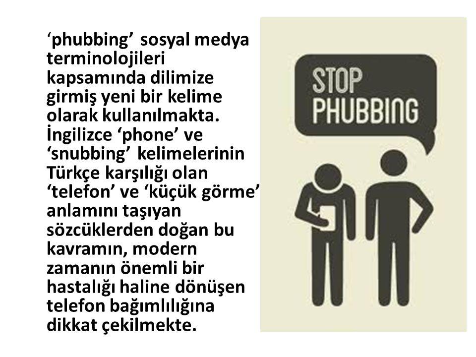 'phubbing' sosyal medya terminolojileri kapsamında dilimize girmiş yeni bir kelime olarak kullanılmakta. İngilizce 'phone' ve 'snubbing' kelimelerinin