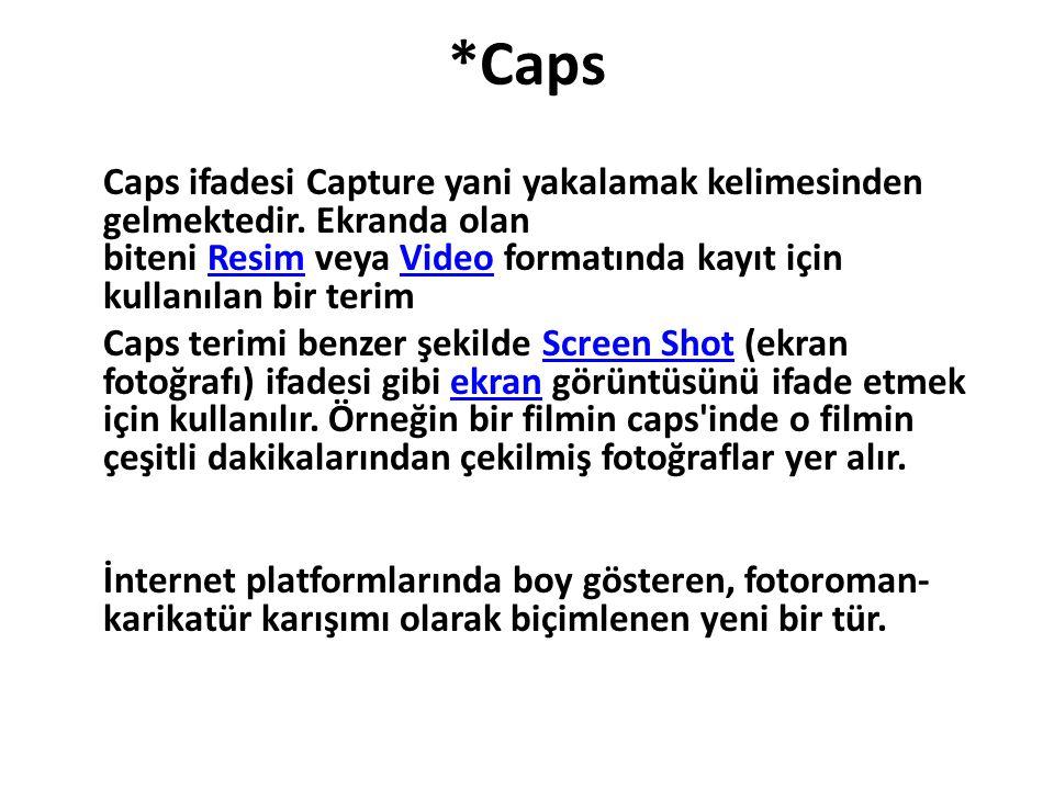 *Caps Caps ifadesi Capture yani yakalamak kelimesinden gelmektedir. Ekranda olan biteni Resim veya Video formatında kayıt için kullanılan bir terimRes