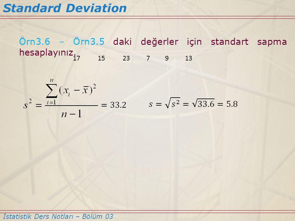Örn3.6 – Örn3.5 daki değerler için standart sapma hesaplayınız. Standard Deviation İstatistik Ders Notları – Bölüm 03 1715237913