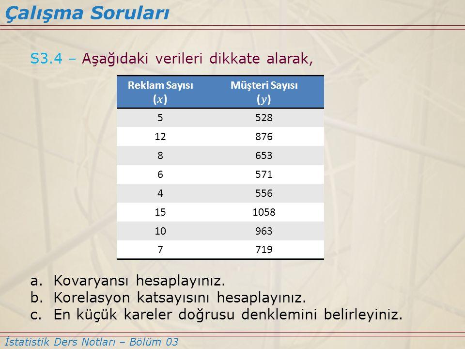S3.4 – Aşağıdaki verileri dikkate alarak, a.Kovaryansı hesaplayınız. b.Korelasyon katsayısını hesaplayınız. c.En küçük kareler doğrusu denklemini beli