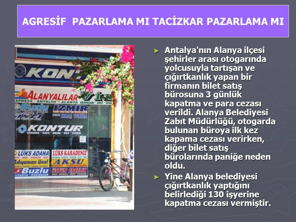 ► Antalya nın Alanya ilçesi şehirler arası otogarında yolcusuyla tartışan ve çığırtkanlık yapan bir firmanın bilet satış bürosuna 3 günlük kapatma ve para cezası verildi.