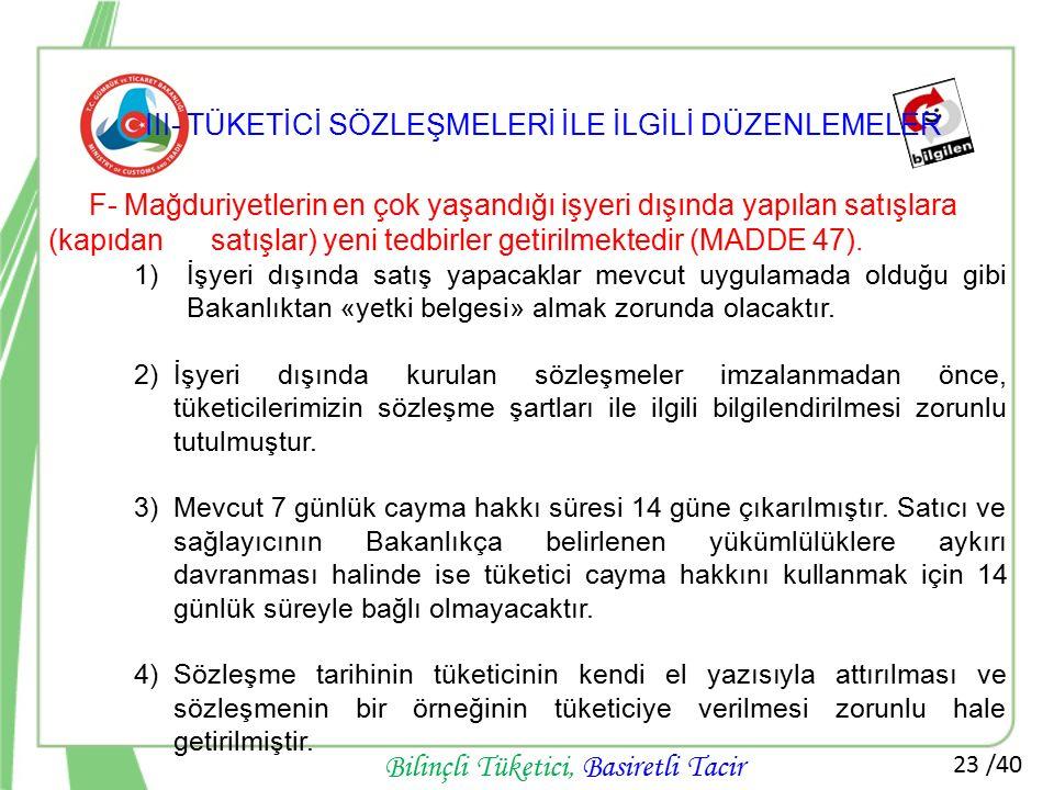 23 /40 Bilinçli Tüketici, Basiretli Tacir F- Mağduriyetlerin en çok yaşandığı işyeri dışında yapılan satışlara (kapıdan satışlar) yeni tedbirler getir