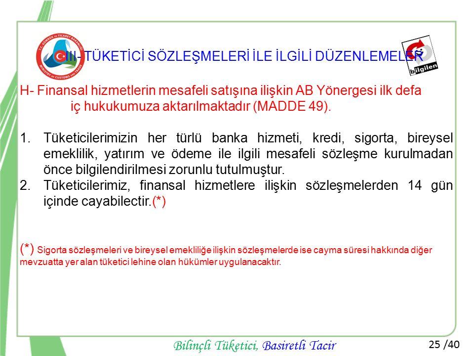 25 /40 Bilinçli Tüketici, Basiretli Tacir H- Finansal hizmetlerin mesafeli satışına ilişkin AB Yönergesi ilk defa iç hukukumuza aktarılmaktadır (MADDE