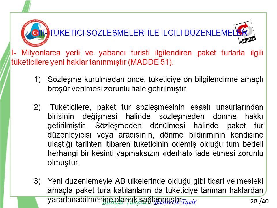 28 /40 Bilinçli Tüketici, Basiretli Tacir İ- Milyonlarca yerli ve yabancı turisti ilgilendiren paket turlarla ilgili tüketicilere yeni haklar tanınmış