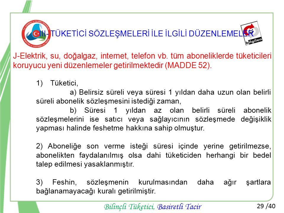 29 /40 Bilinçli Tüketici, Basiretli Tacir J-Elektrik, su, doğalgaz, internet, telefon vb. tüm aboneliklerde tüketicileri koruyucu yeni düzenlemeler ge