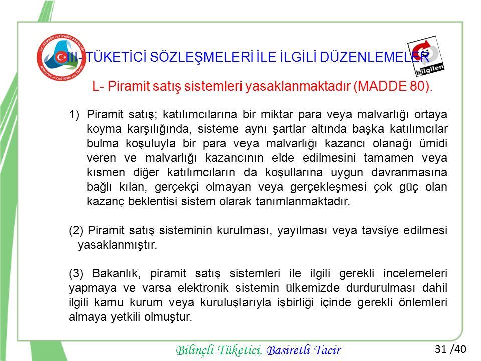 31 /40 Bilinçli Tüketici, Basiretli Tacir L- Piramit satış sistemleri yasaklanmaktadır (MADDE 80). 1)Piramit satış; katılımcılarına bir miktar para ve