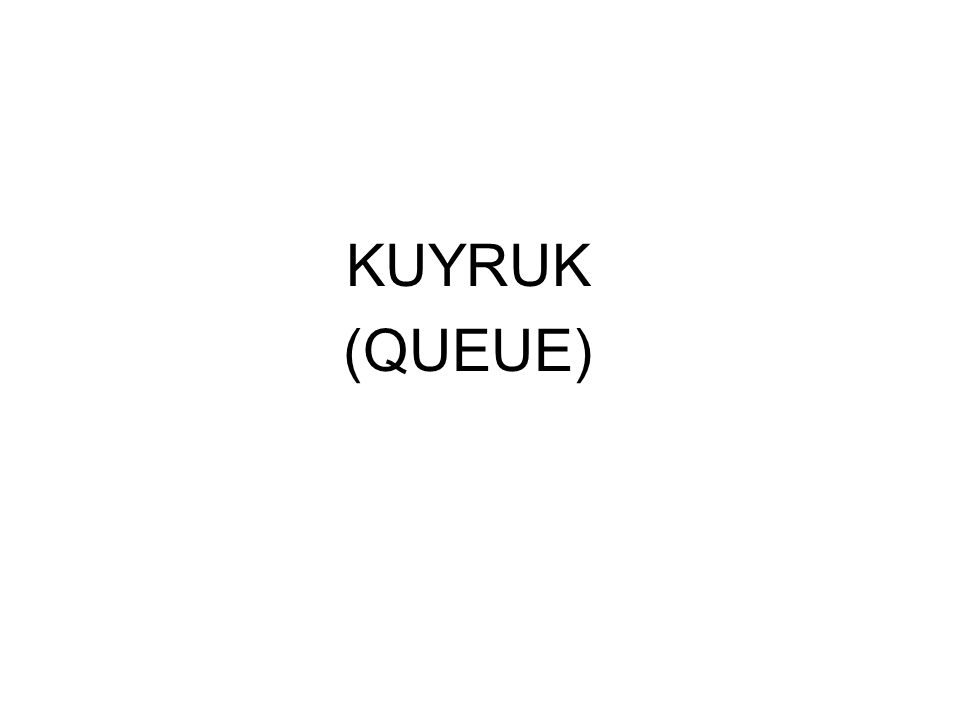 KUYRUK (QUEUE)