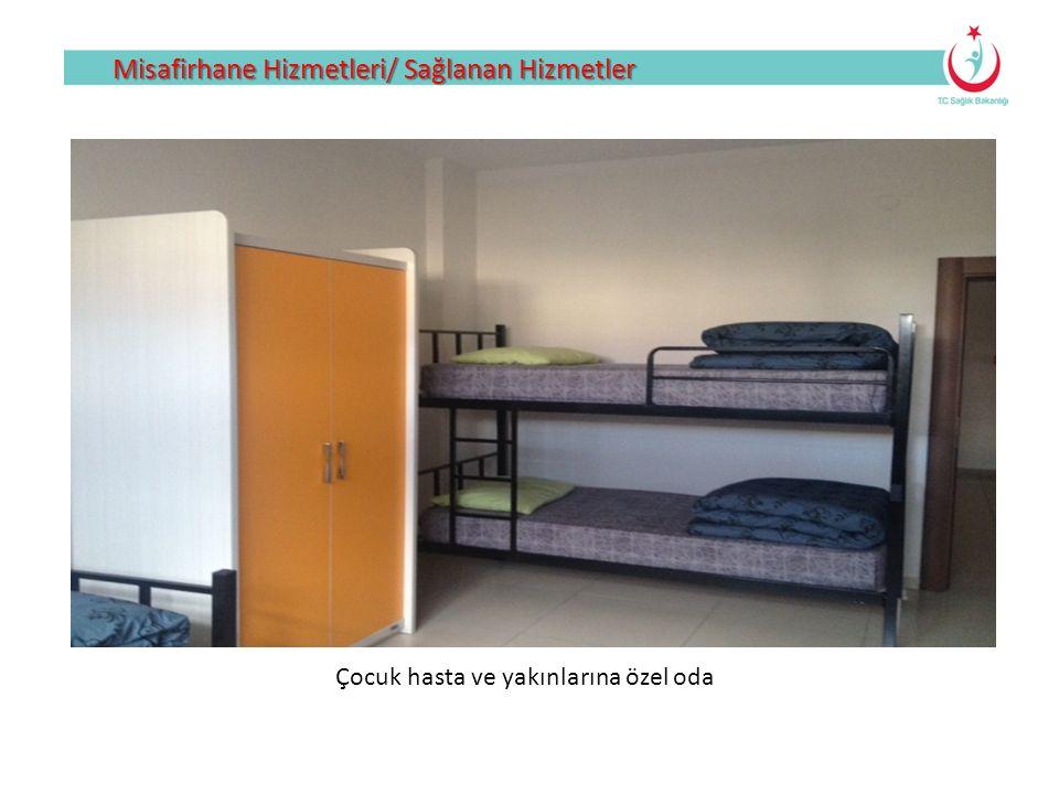 Misafirhane Hizmetleri/ Sağlanan Hizmetler Çocuk hasta ve yakınlarına özel oda
