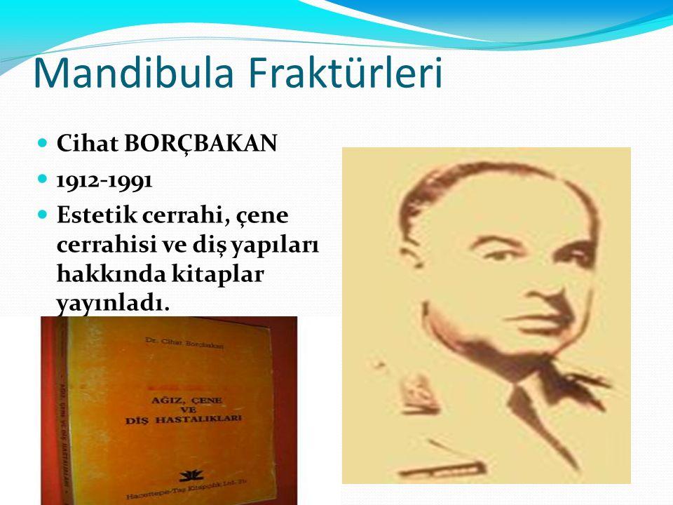 Mandibula Fraktürleri Cihat BORÇBAKAN 1912-1991 Estetik cerrahi, çene cerrahisi ve diş yapıları hakkında kitaplar yayınladı.