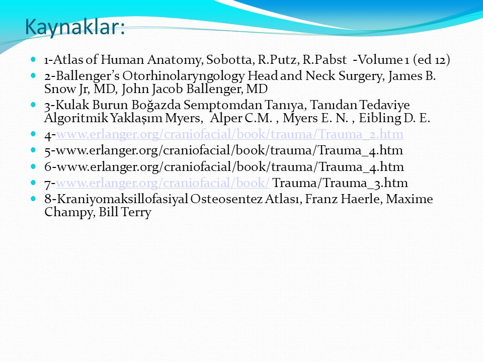 Kaynaklar: 1-Atlas of Human Anatomy, Sobotta, R.Putz, R.Pabst -Volume 1 (ed 12) 2-Ballenger's Otorhinolaryngology Head and Neck Surgery, James B.