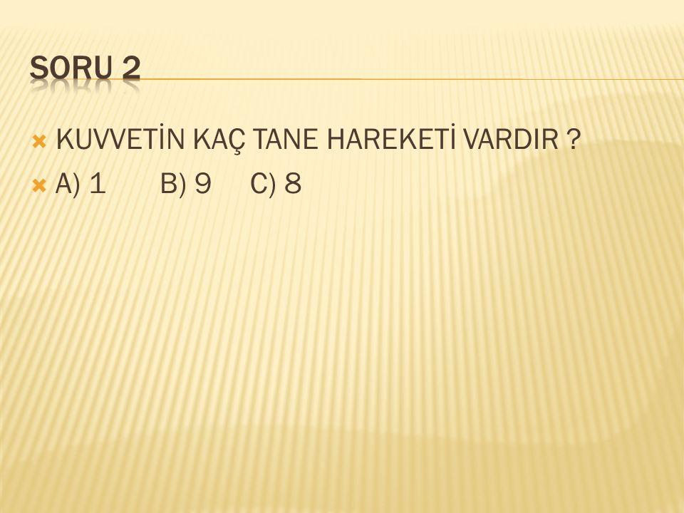  KUVVETİN KAÇ TANE HAREKETİ VARDIR ?  A) 1 B) 9 C) 8