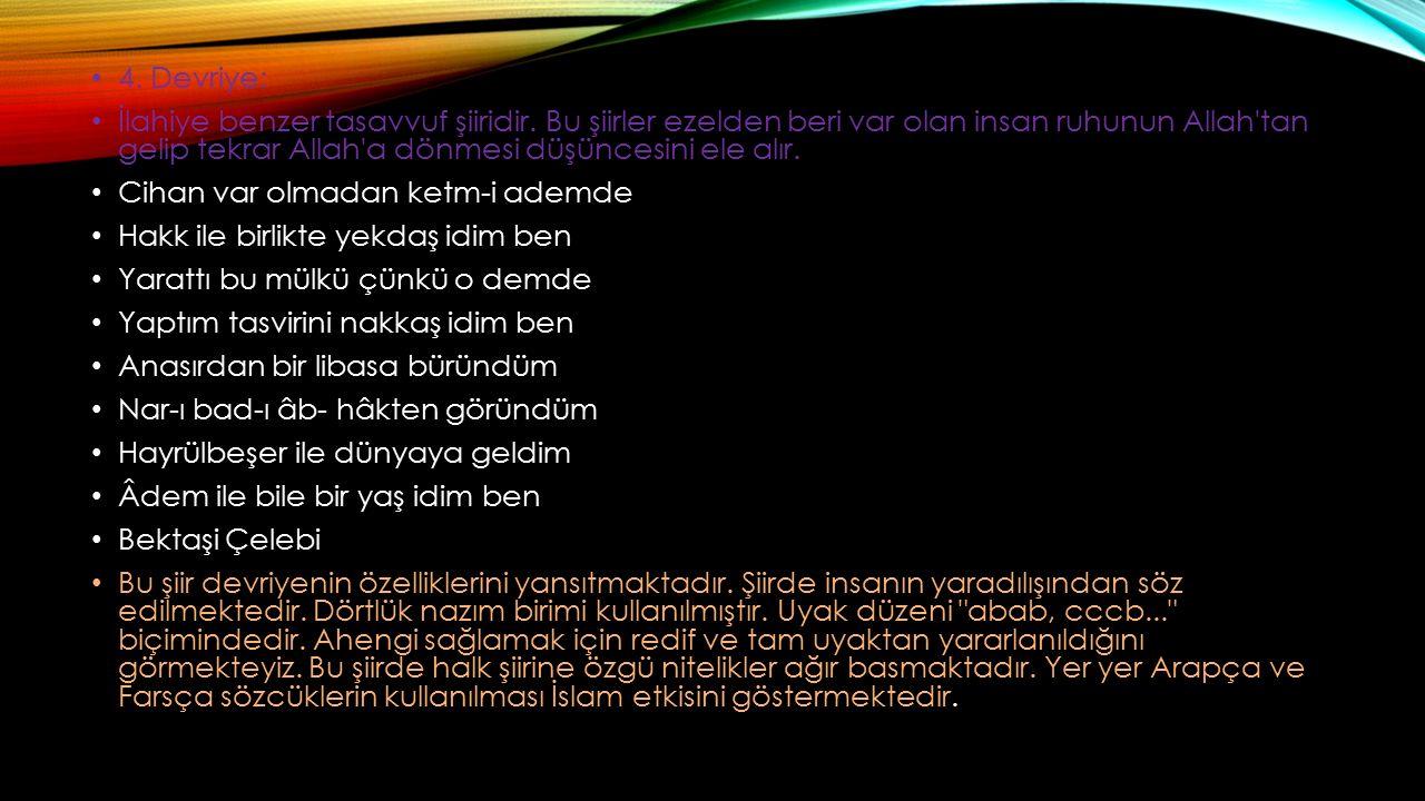 4.Devriye: İlahiye benzer tasavvuf şiiridir.