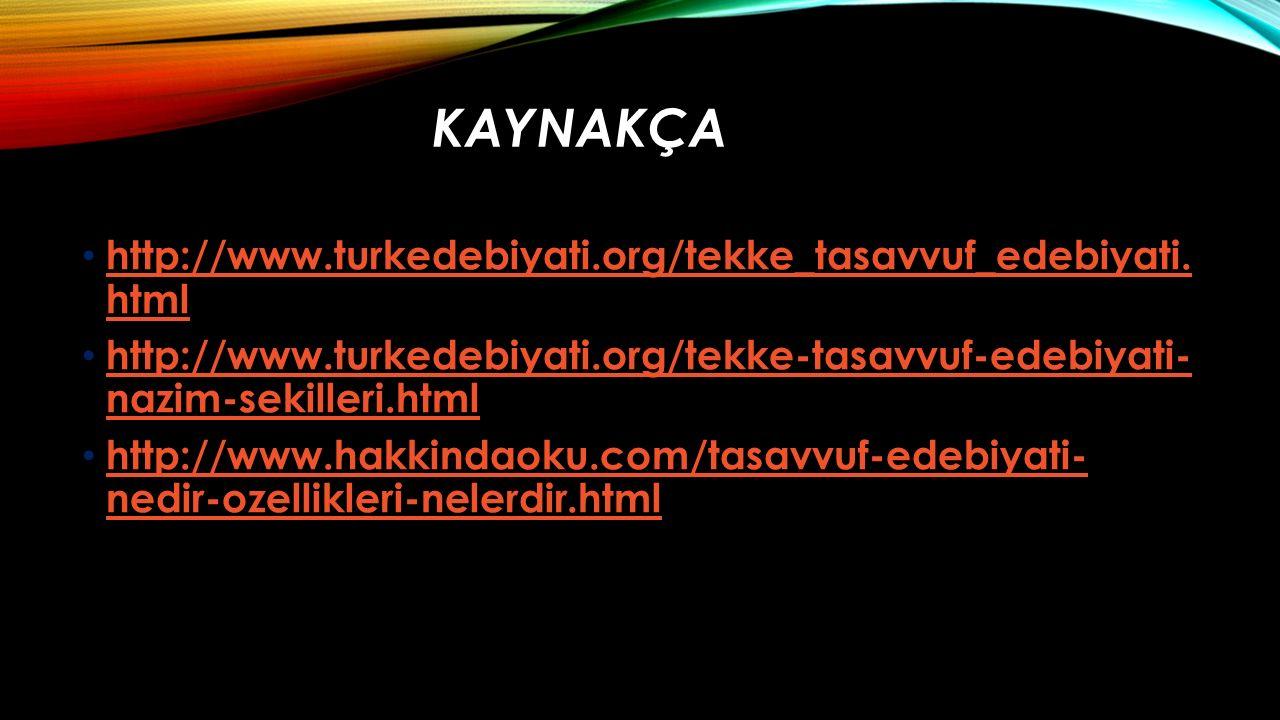 KAYNAKÇA http://www.turkedebiyati.org/tekke_tasavvuf_edebiyati.